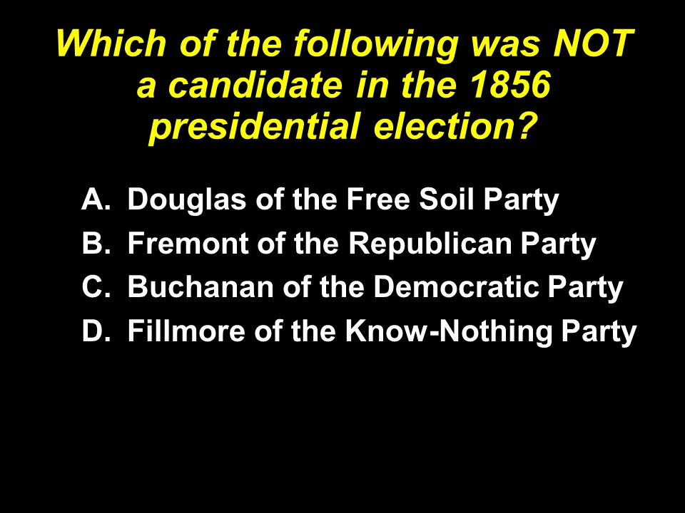 Which of the following was NOT a candidate in the 1856 presidential election