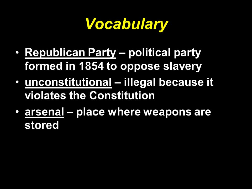 Vocabulary Republican Party – political party formed in 1854 to oppose slavery. unconstitutional – illegal because it violates the Constitution.