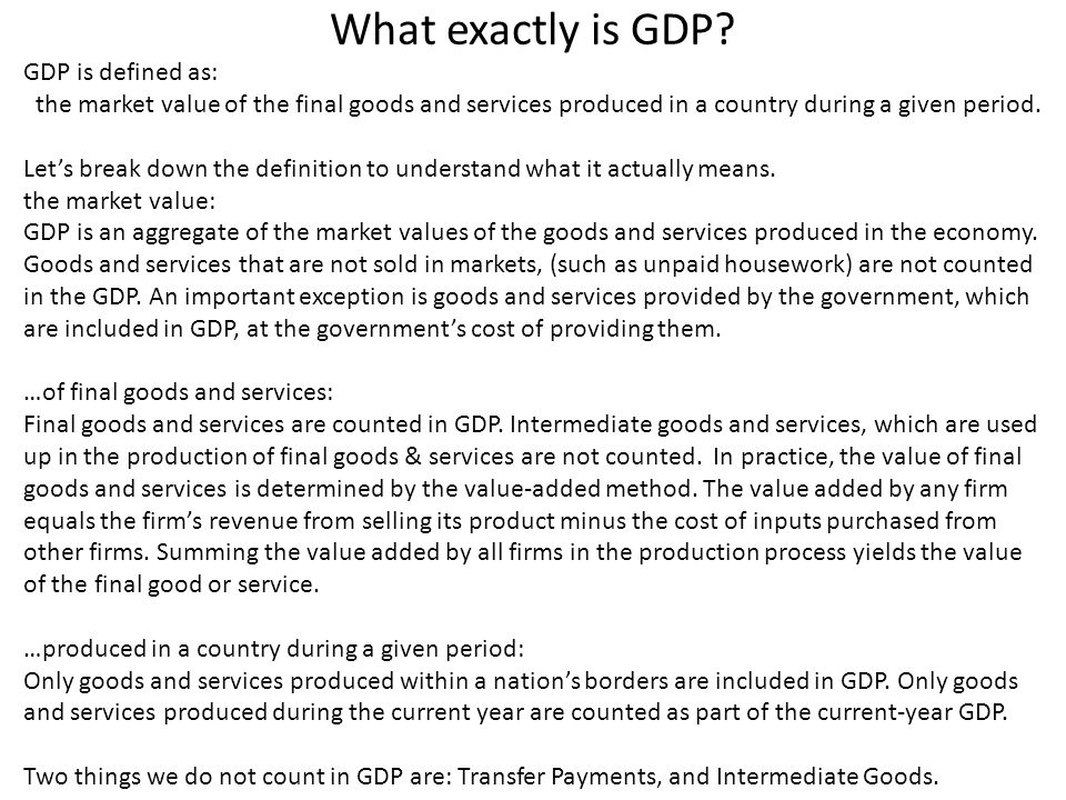 What exactly is GDP GDP is defined as:
