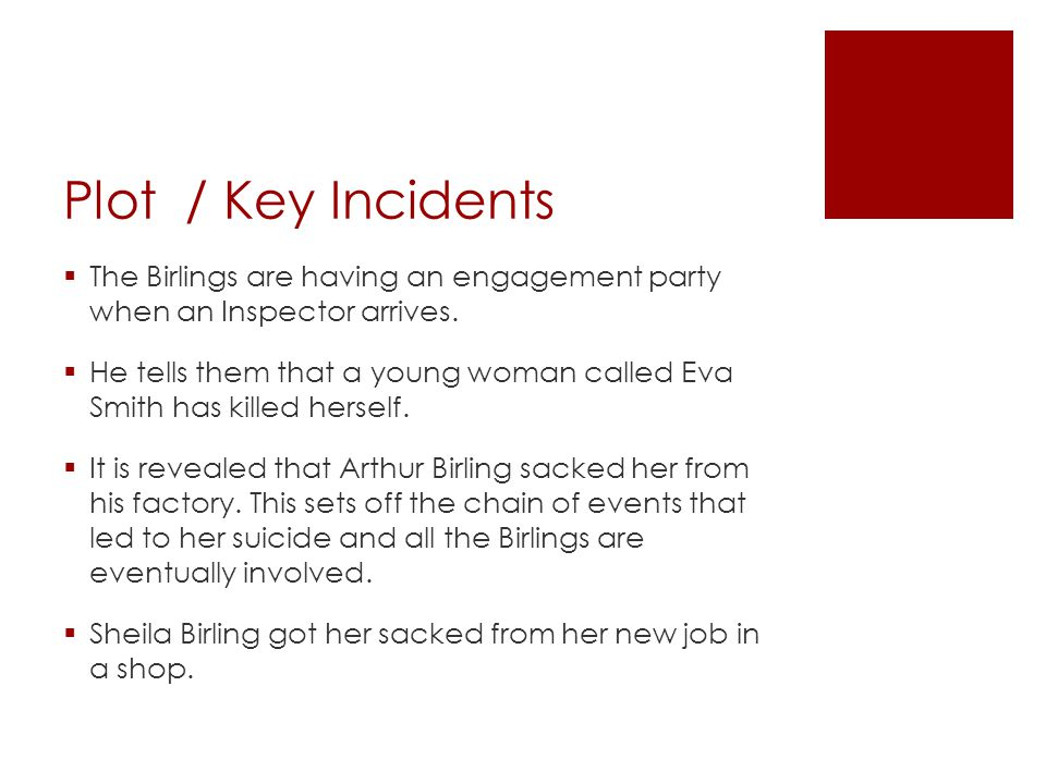 Plot / Key Incidents The Birlings are having an engagement party when an Inspector arrives.