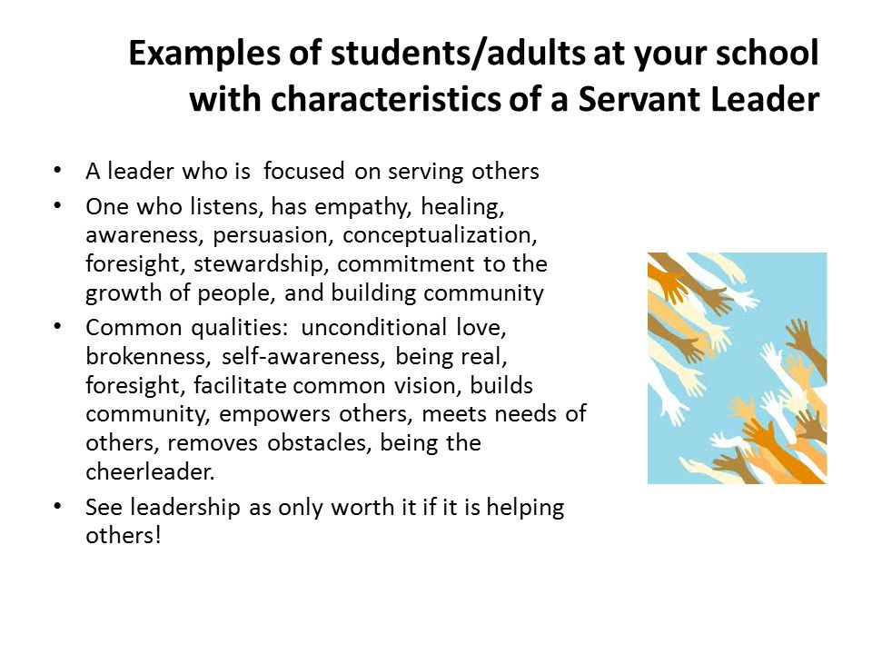 Examples of students/adults at your school with characteristics of a Servant Leader