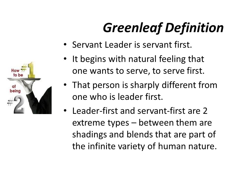 Greenleaf Definition Servant Leader is servant first.