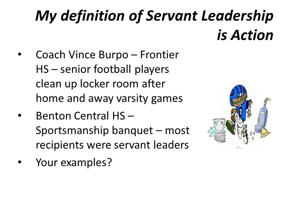 My definition of Servant Leadership is Action