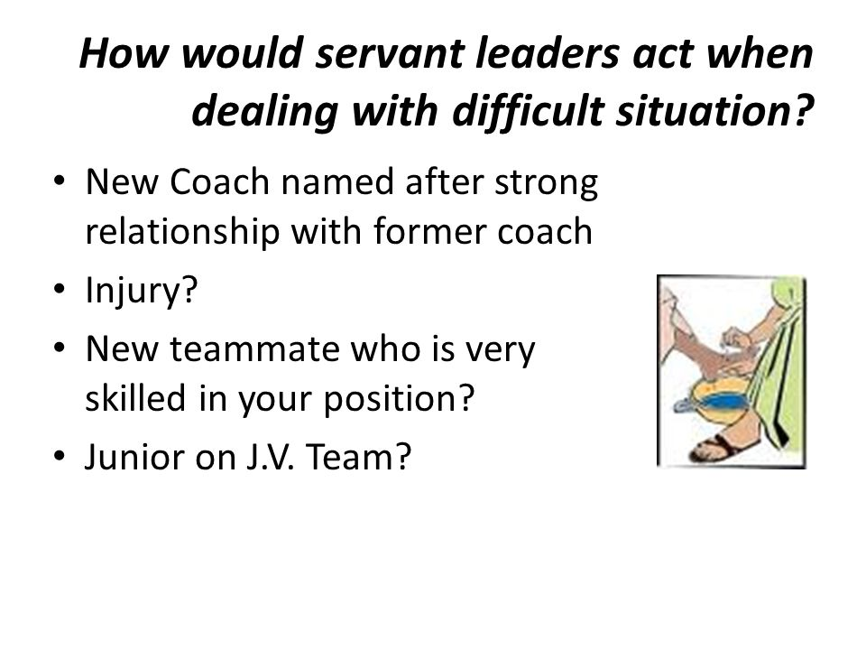 How would servant leaders act when dealing with difficult situation