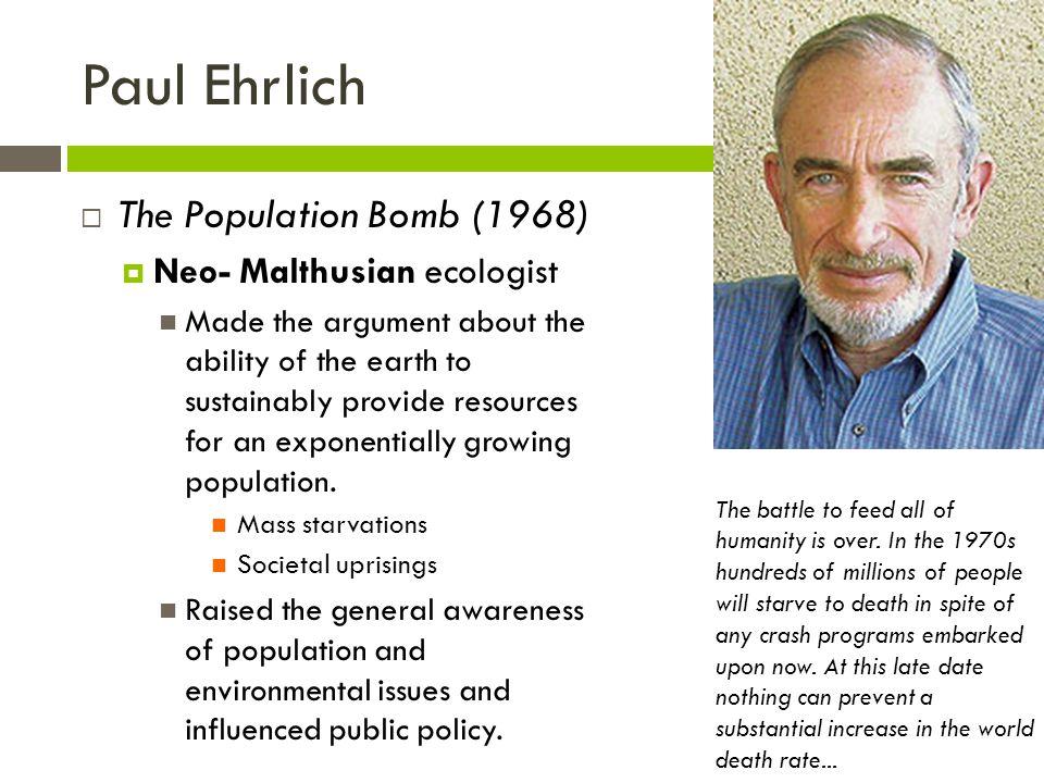 Paul Ehrlich The Population Bomb (1968) Neo- Malthusian ecologist