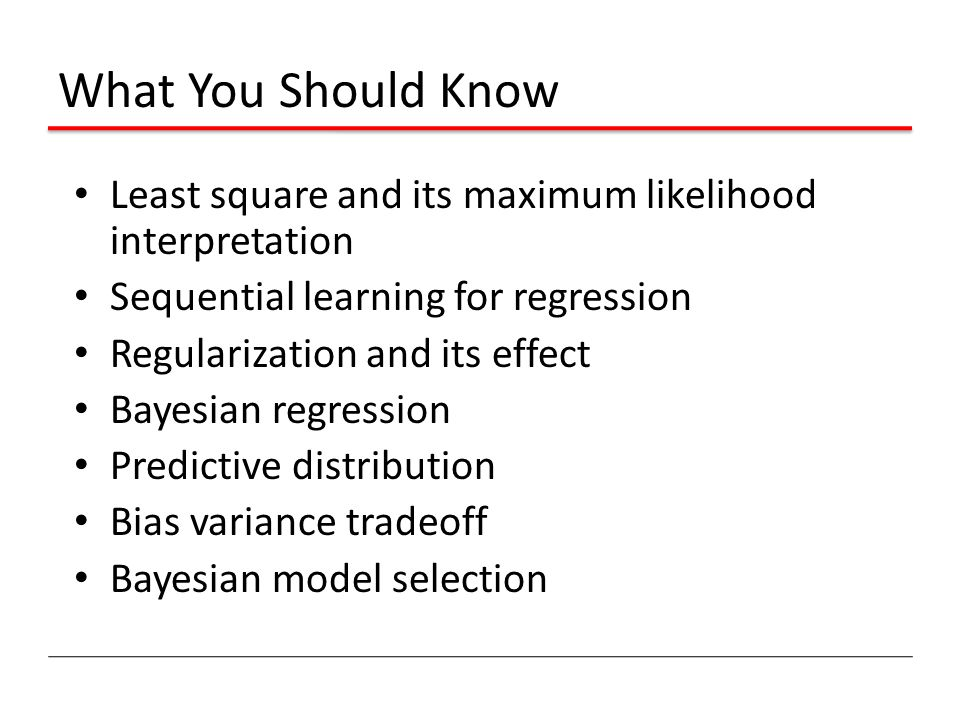 What You Should Know Least square and its maximum likelihood interpretation. Sequential learning for regression.