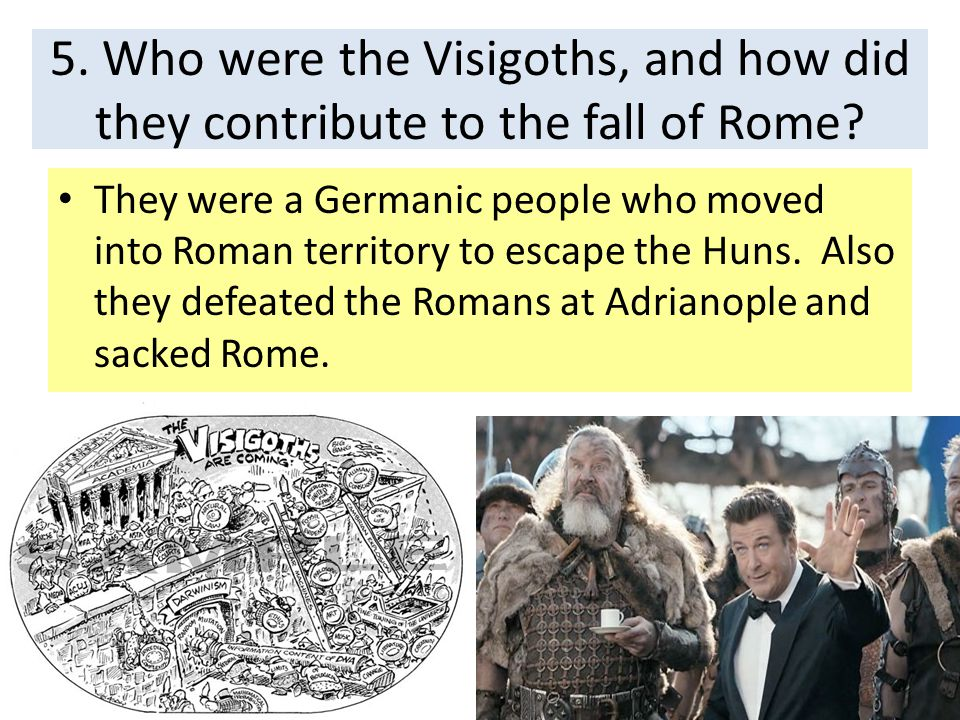 5. Who were the Visigoths, and how did they contribute to the fall of Rome