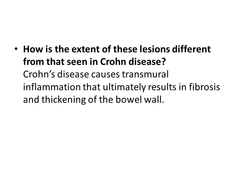 How is the extent of these lesions different from that seen in Crohn disease Crohn's disease causes transmural inflammation that ultimately results in fibrosis and thickening of the bowel wall.