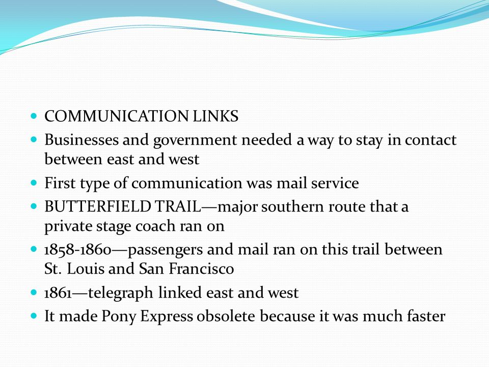 COMMUNICATION LINKS Businesses and government needed a way to stay in contact between east and west.