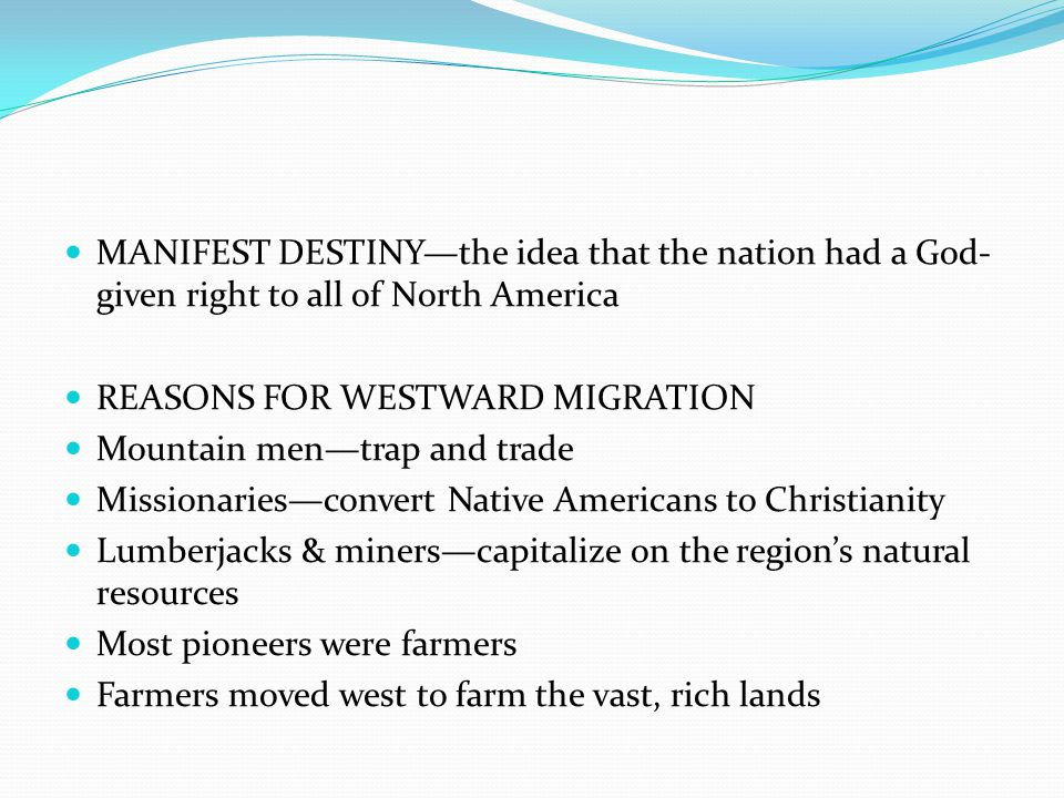MANIFEST DESTINY—the idea that the nation had a God-given right to all of North America