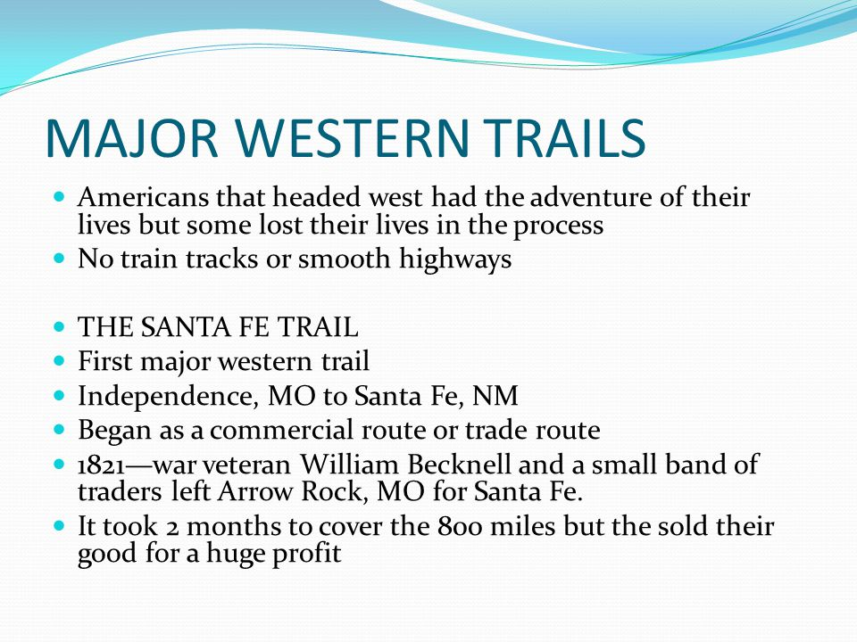 MAJOR WESTERN TRAILS Americans that headed west had the adventure of their lives but some lost their lives in the process.