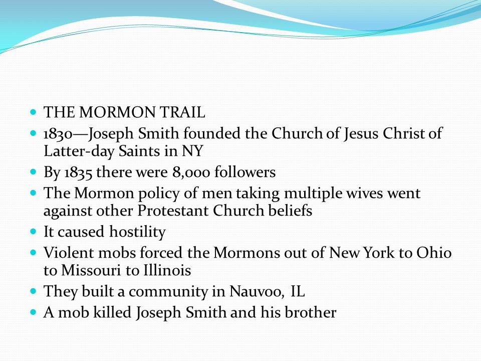 THE MORMON TRAIL 1830—Joseph Smith founded the Church of Jesus Christ of Latter-day Saints in NY. By 1835 there were 8,000 followers.