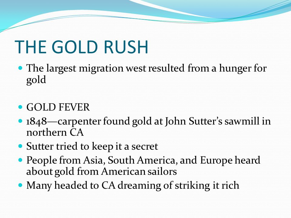 THE GOLD RUSH The largest migration west resulted from a hunger for gold. GOLD FEVER.