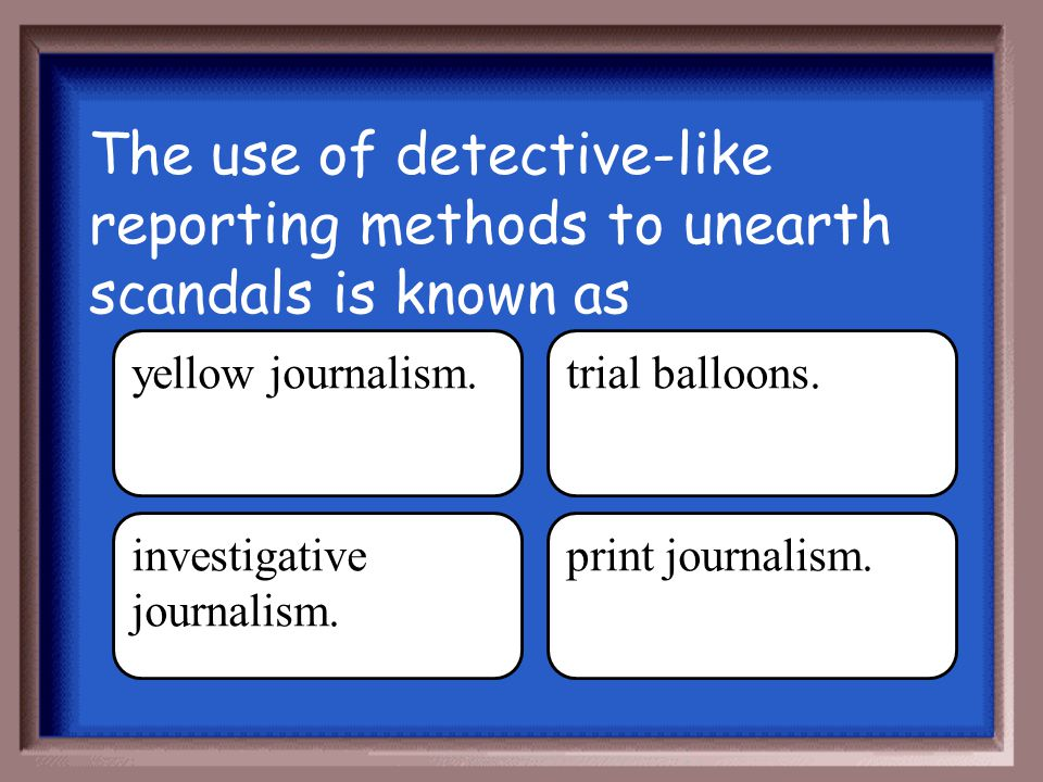 The use of detective-like reporting methods to unearth scandals is known as