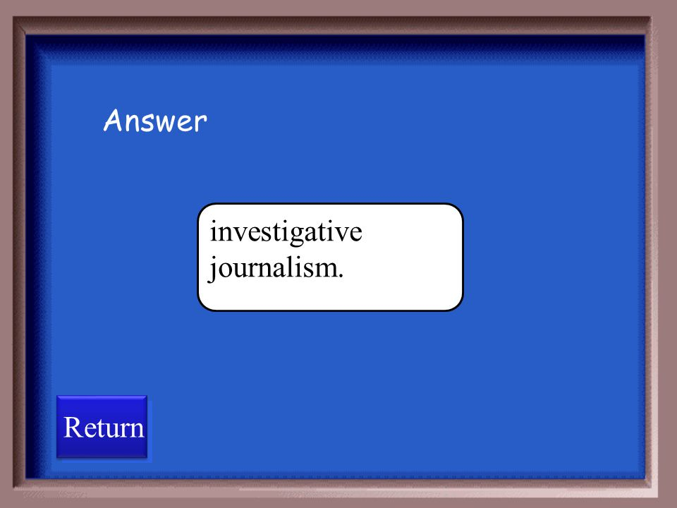Answer investigative journalism. Return