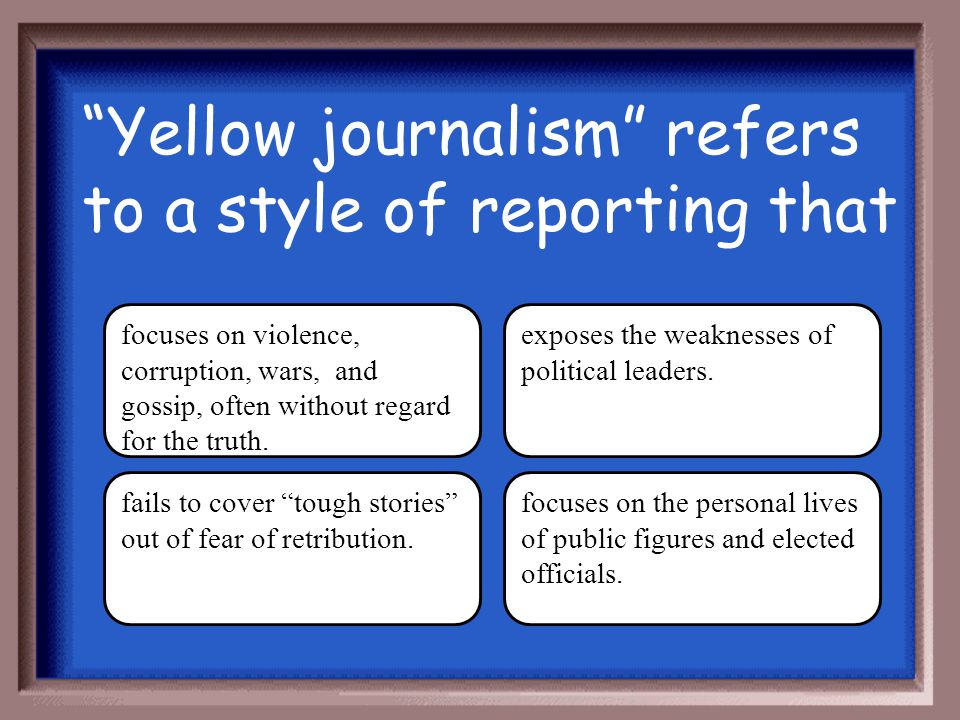 Yellow journalism refers to a style of reporting that