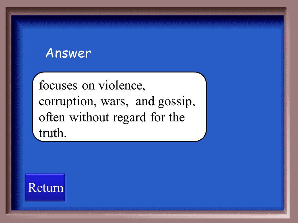 Answer focuses on violence, corruption, wars, and gossip, often without regard for the truth.