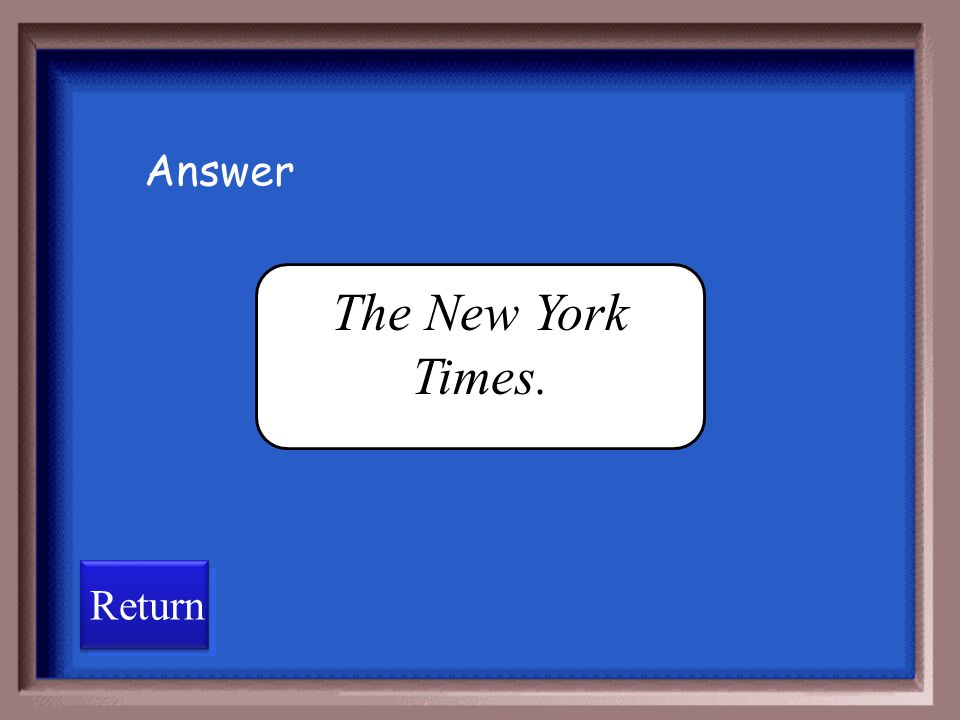 Answer The New York Times. Return