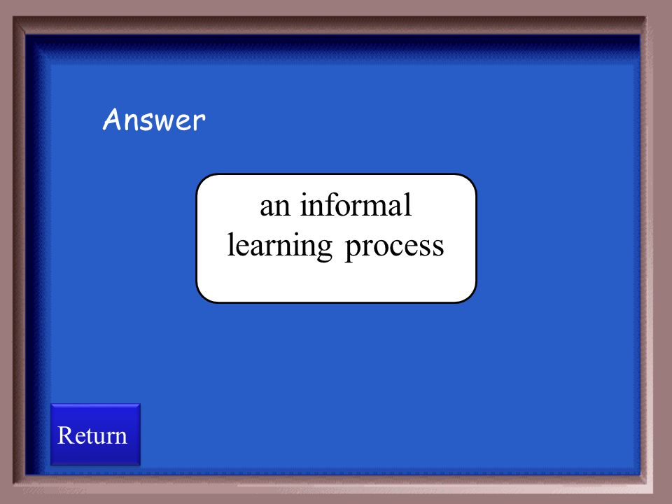 an informal learning process