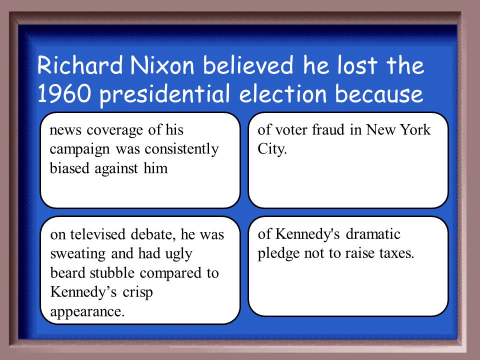 Richard Nixon believed he lost the 1960 presidential election because