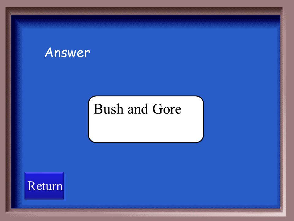 Answer Bush and Gore Return