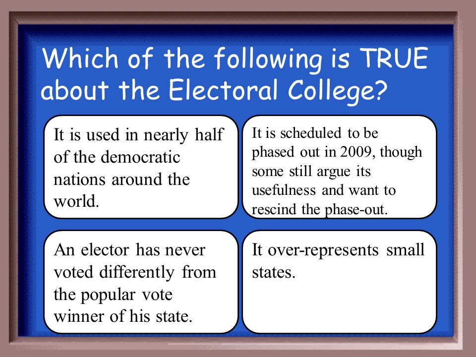 Which of the following is TRUE about the Electoral College