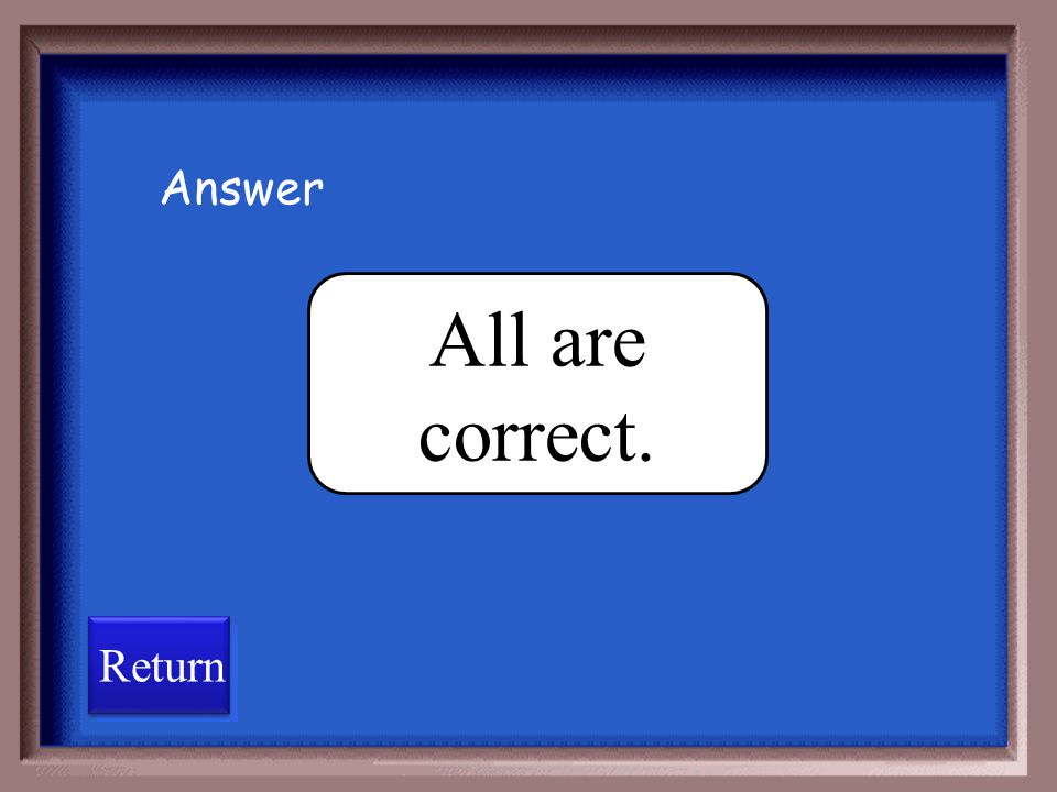 Answer All are correct. Return