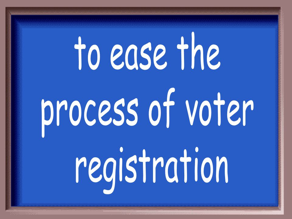 to ease the process of voter registration