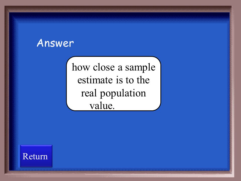 how close a sample estimate is to the real population value.