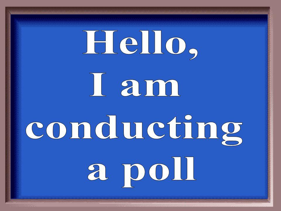 Hello, I am conducting a poll