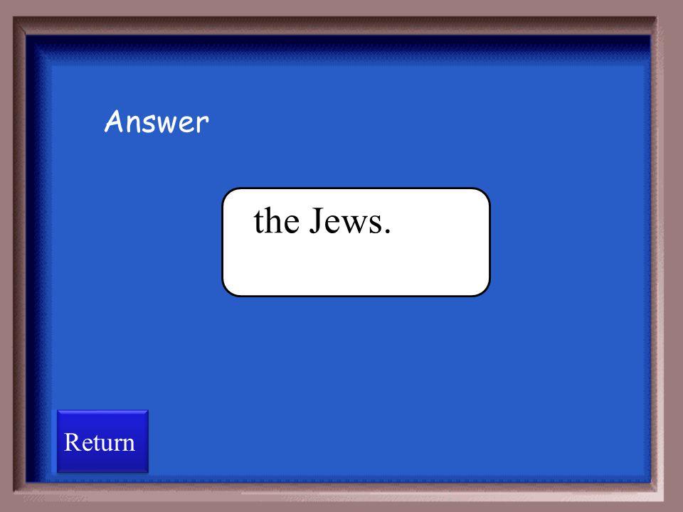 Answer the Jews. Return