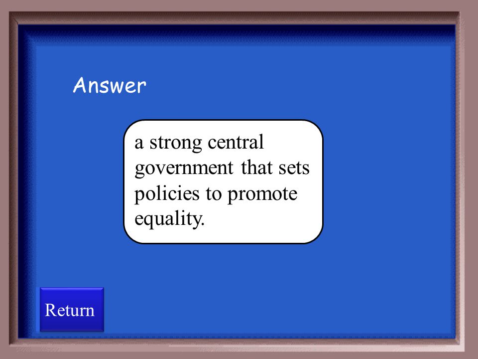 a strong central government that sets policies to promote equality.