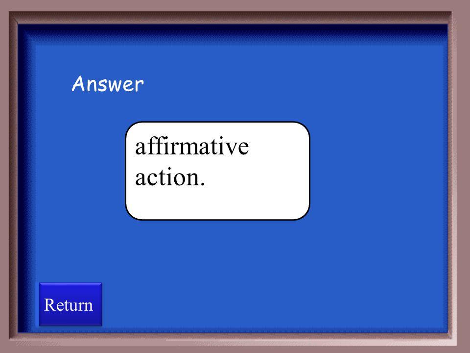Answer affirmative action. Return