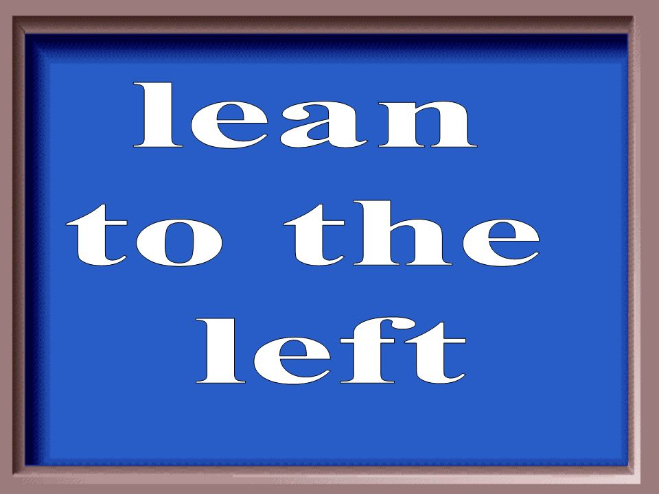 lean to the left