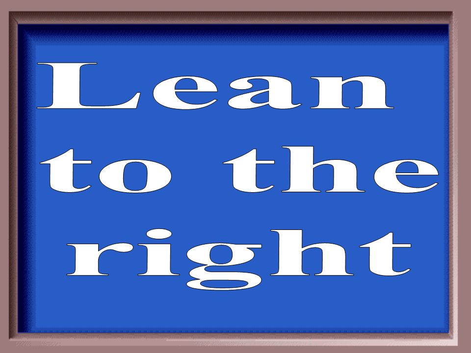 Lean to the right