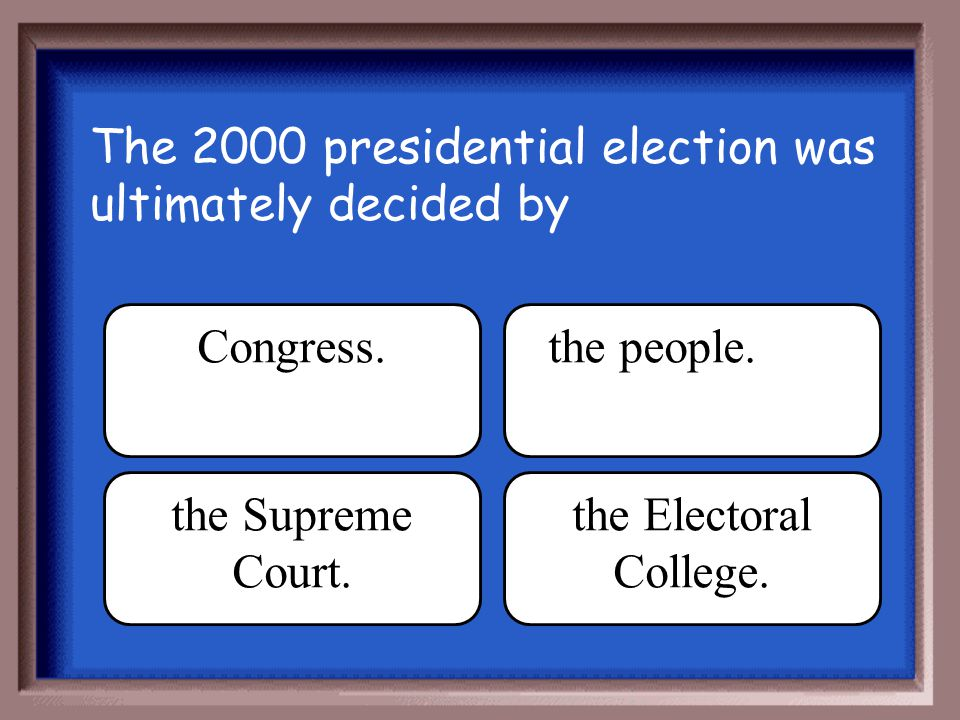 The 2000 presidential election was ultimately decided by