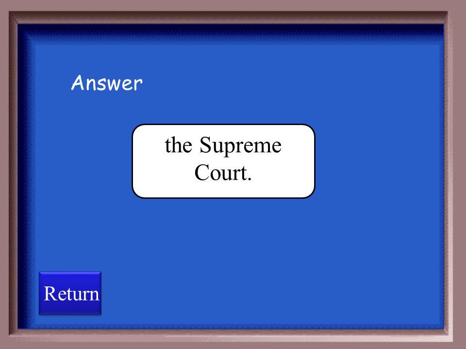 Answer the Supreme Court. Return