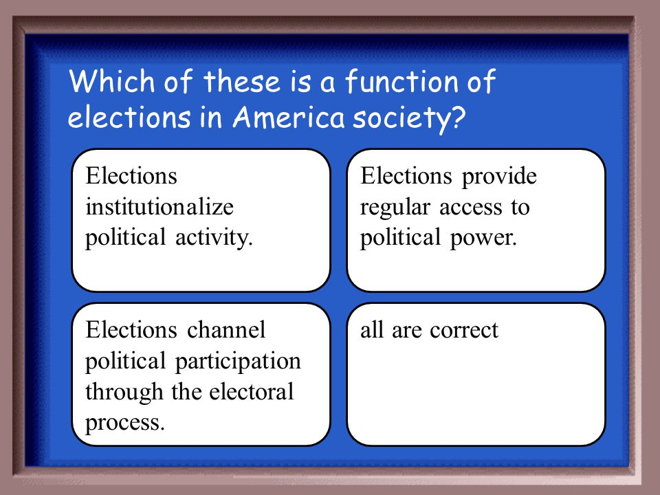 Which of these is a function of elections in America society