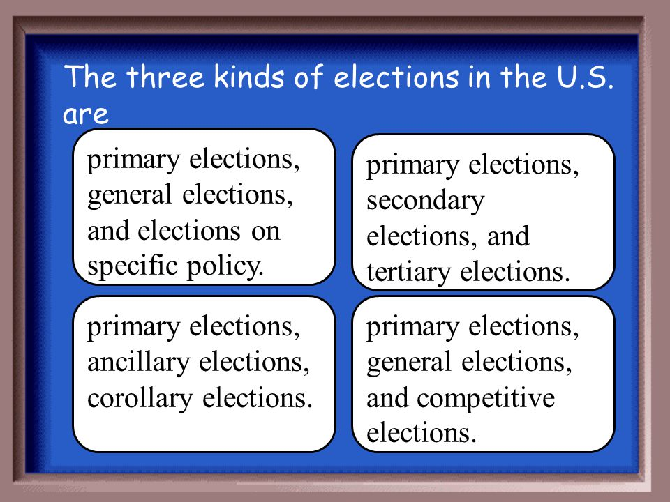 The three kinds of elections in the U.S. are