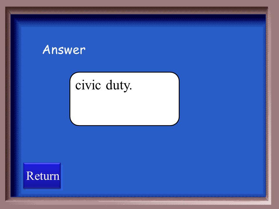 Answer civic duty. Return