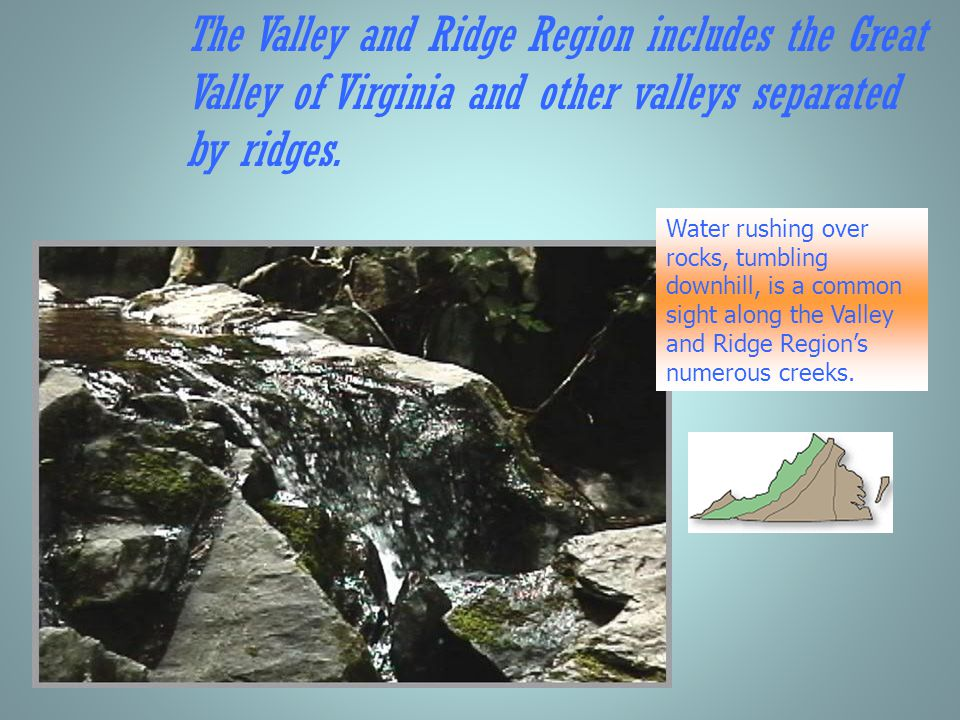 The Valley and Ridge Region includes the Great Valley of Virginia and other valleys separated by ridges.