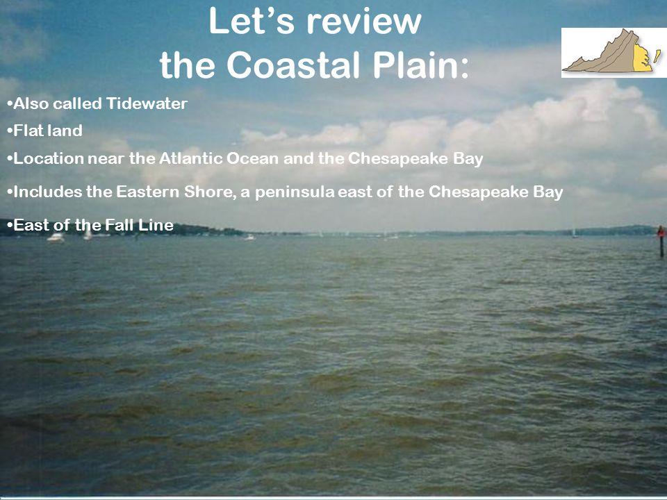 Let's review the Coastal Plain: