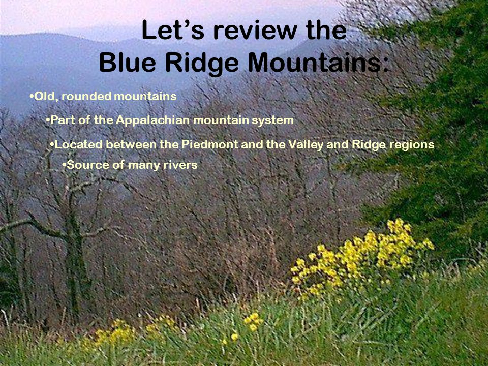Let's review the Blue Ridge Mountains: