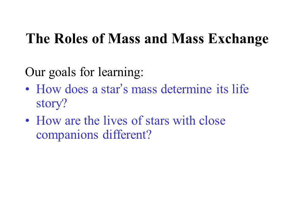 The Roles of Mass and Mass Exchange