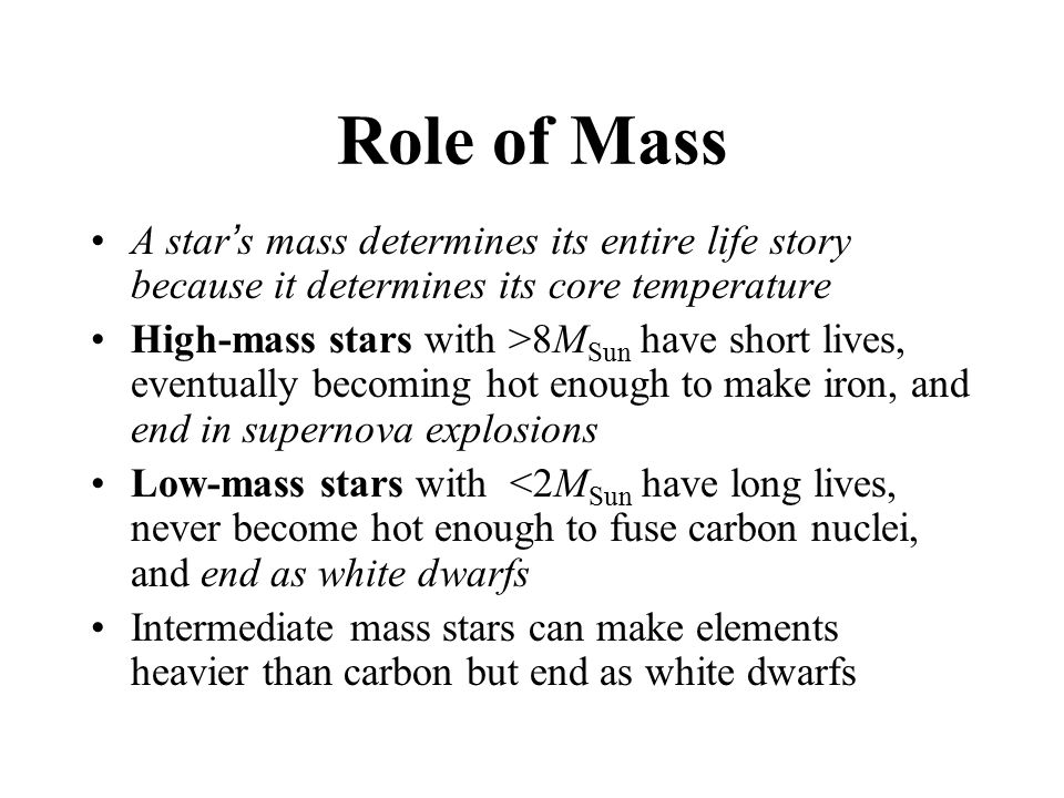 Role of Mass A star's mass determines its entire life story because it determines its core temperature.
