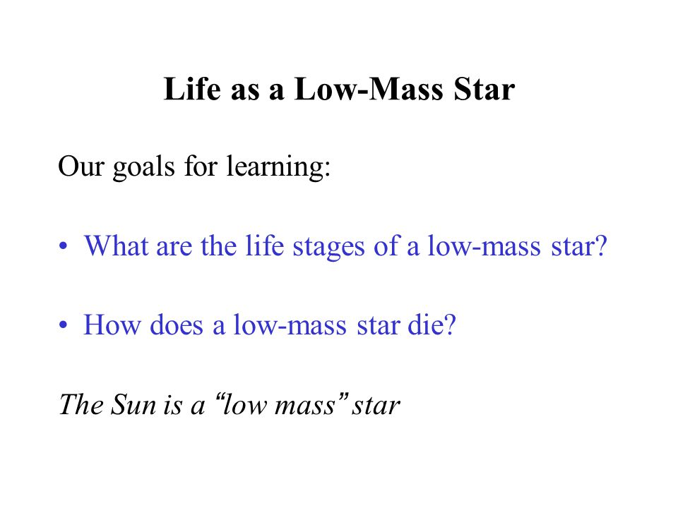 Life as a Low-Mass Star Our goals for learning: