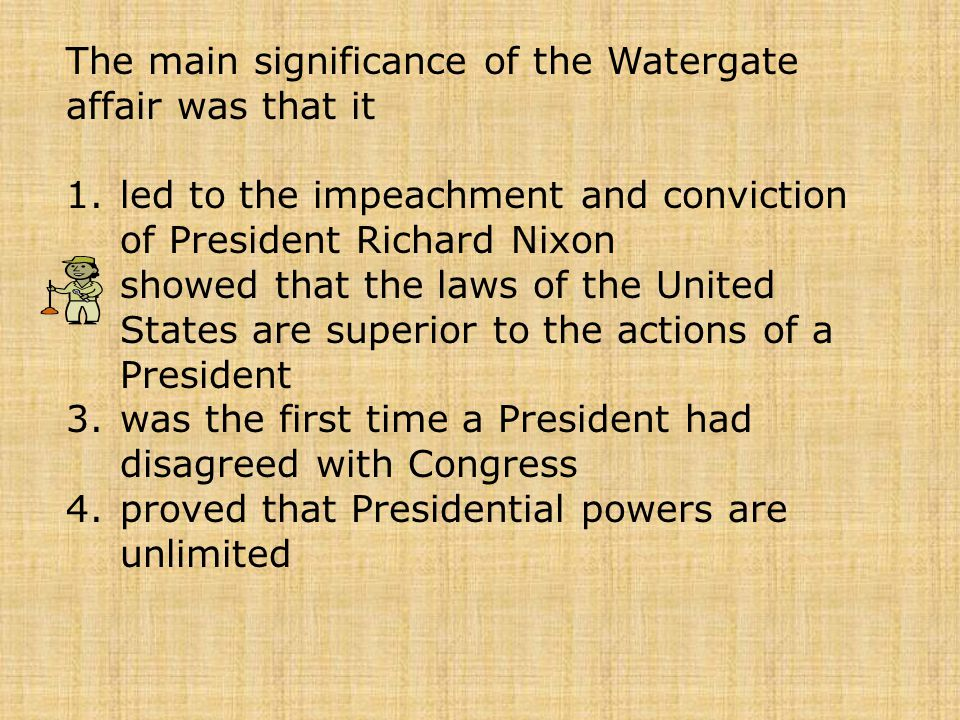 The main significance of the Watergate affair was that it