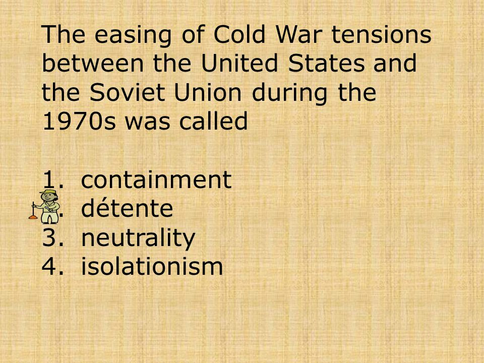The easing of Cold War tensions between the United States and the Soviet Union during the 1970s was called