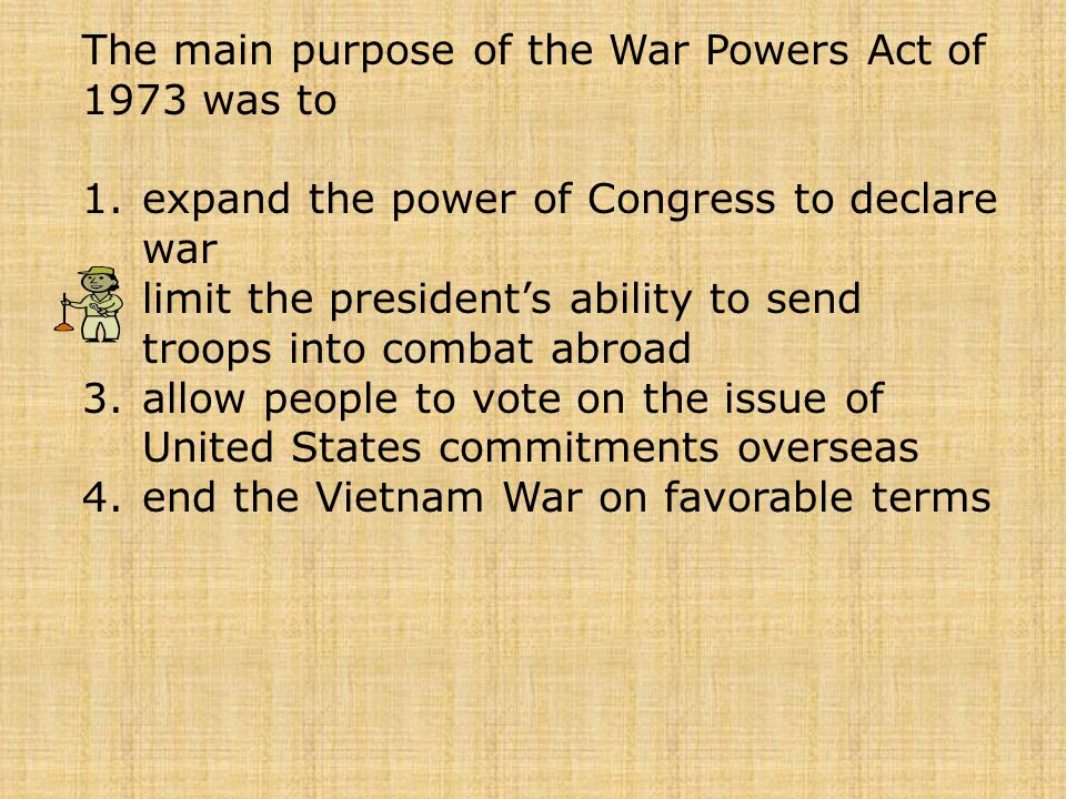 The main purpose of the War Powers Act of 1973 was to