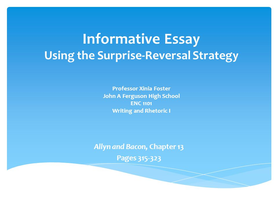 informative and surprising reversal informative essay essay Informative essay using the surprise-reversal strategy i writer must: hook the reader and then provide a surprising thesis thesis must: give shape and purpose to the information being presented informative essay using the surprise-reversal strategy i.